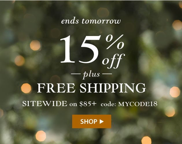 15% Off + Free Shipping Sitewide on $85 with code MYCODE18. Ends  12/10/18 Shop