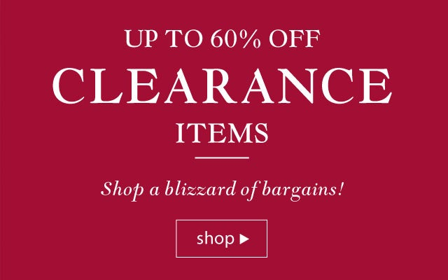 Clearance - Up to 60% Off. Shop a blizzard of bargains! Shop