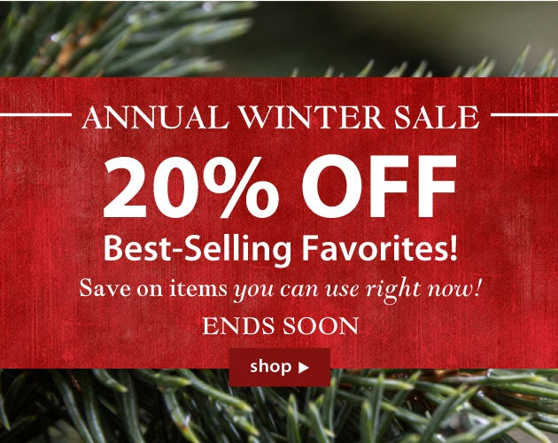 Annual Winter Sale! 20% off Best-selling favorites. Save on items you can use right now! Ends Soon! Shop.