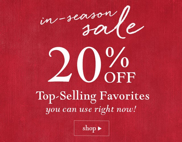 In-Season Sale: 20% off top-selling favorites you can use right now! Shop