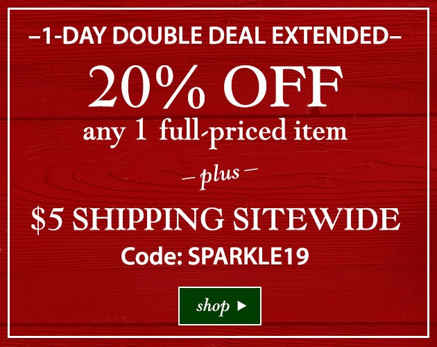 1-Day Double Deal EXTENDED: 20% off any 1 full-priced item plus $5 shipping sitewide. Ends 11/20/19. Code: SPARKLE19