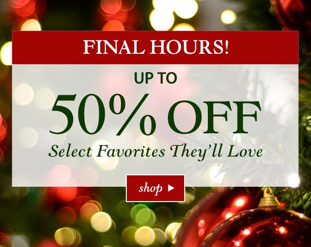 Ends Tonight! Up to 50% off select favorites they'll love! SHOP