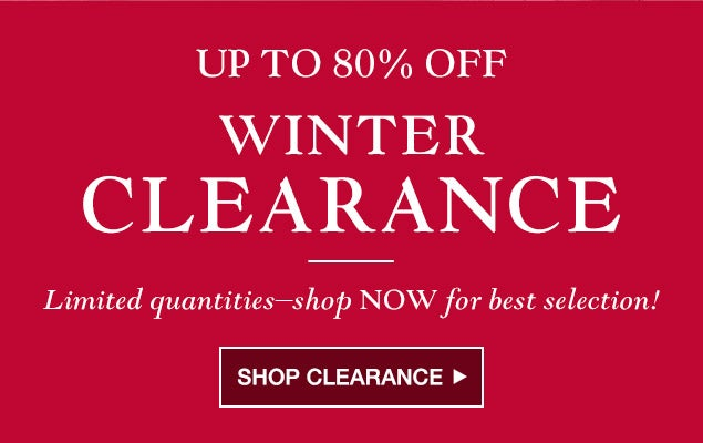 Winter Clearance - Up to 80% Off. Limited quantities - shop NOW for best selection!