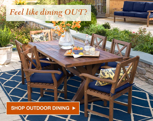 Feel like dining out? Shop Outdoor Dining.