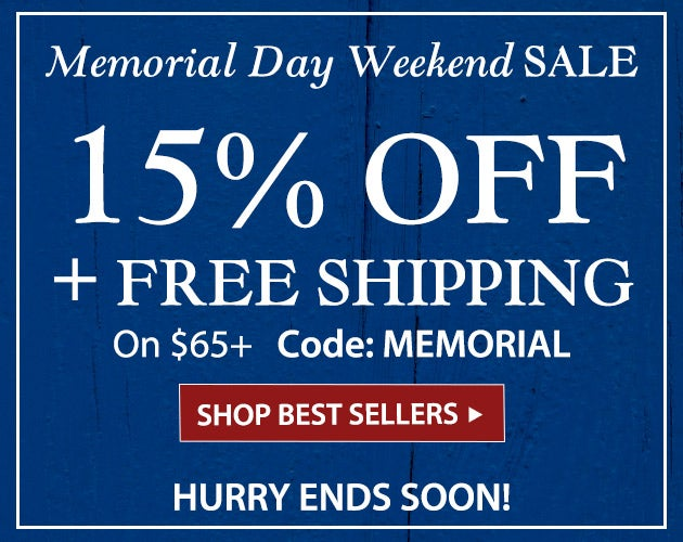 Memorial Day Weekend Sale. 15% Off plus FREE Shipping on $65+. Code: MEMORIAL   Hurry, ends soon! Shop Best Sellers.