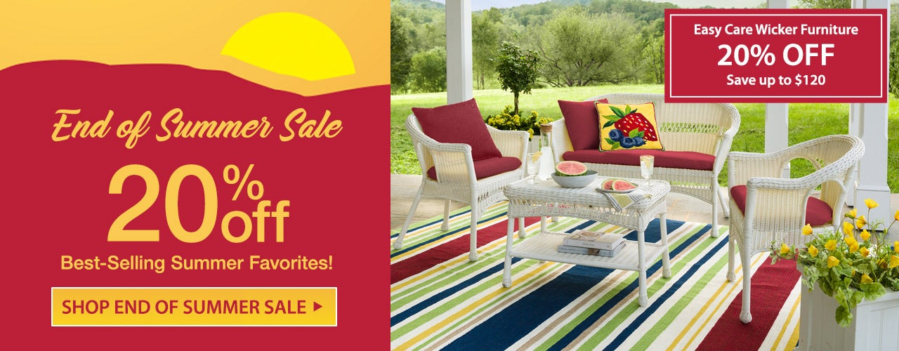 End of Summer Sale! 20% Off Best-Selling Summer Favorites. Easy Care Wicker Set 20% Off - Save up to $400. Shop the Sale.