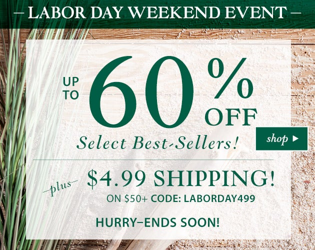 Labor Day Weekend Sale. Save up to 60% off select best-sellers. Plus $4.99 Shipping on $50+ Code: LABORDAY499 Hurry - ends soon! Shop
