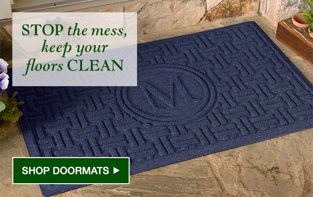 Stop the MESS and keep your floors clean. Shop Doormats.