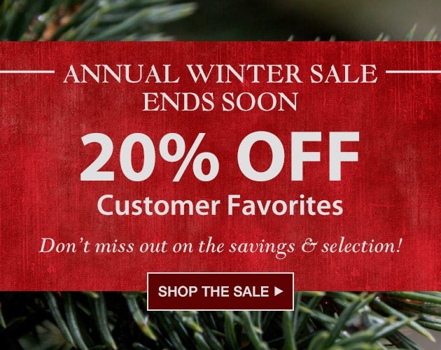 Annual Winter Sale Ends Soon! 20% off Customer Favorites. Don't miss out on the savings and selection. SHOP THE SALE.