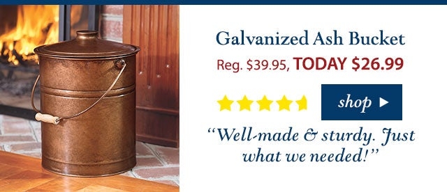 """Galvanized Ash Bucket Reg. $39.95 TODAY: $26.99 (32% OFF!) 4.7 stars """"Well-made & sturdy. Just what we needed!"""" Buy Now>"""