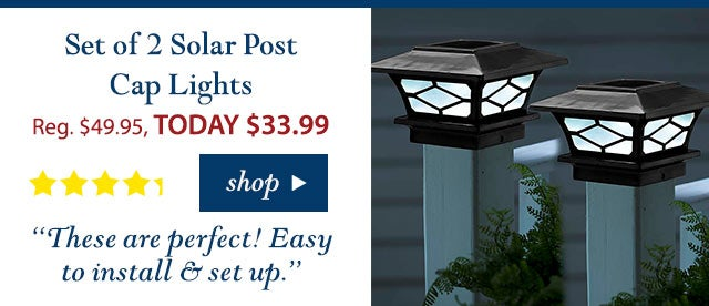 """Set of 2 Solar Post Cap Lights Reg. $49.95 TODAY: $33.99 (32% OFF!) 4.2 stars """"These are perfect! Easy to install & set up.""""  Buy Now>"""