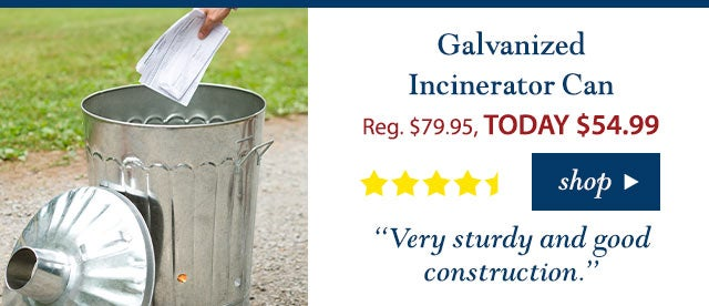 """Galvanized Incinerator Can Reg. $79.95 TODAY: $54.99 (30% OFF!) 4.5 stars """"Very sturdy and good construction."""" Buy Now>"""