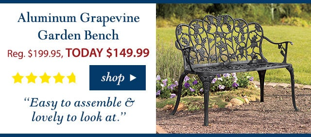 """Aluminum Grapevine Garden Bench Reg. $199.95 TODAY: $149.99 (25% OFF!) 4.9 stars """"Easy to assemble & lovely to look at."""" Buy Now>"""